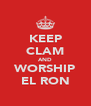 KEEP CLAM AND WORSHIP EL RON - Personalised Poster A4 size