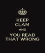 KEEP CLAM AND YOU READ THAT WRONG - Personalised Poster A4 size