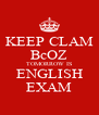KEEP CLAM BcOZ TOMORROW IS ENGLISH EXAM - Personalised Poster A4 size