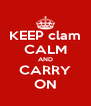 KEEP clam CALM AND CARRY ON - Personalised Poster A4 size
