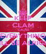 KEEP CLAM `CAUSE EVERYTHING WILL BE ALRIGHT - Personalised Poster A4 size