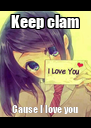 Keep clam Cause I love you - Personalised Poster A4 size