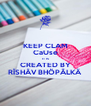 KEEP CLAM CaUse IT IS CREATED BY RÎSHÂV BHÖPÃLKÄ - Personalised Poster A4 size