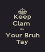 Keep Clam  It's  Your Bruh Tay - Personalised Poster A4 size