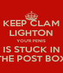 KEEP CLAM LIGHTON YOU'R PENIS IS STUCK IN THE POST BOX - Personalised Poster A4 size