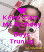 Keep Clam  My Birthday  In 7 Days Trun up - Personalised Poster A4 size