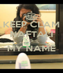 KEEP CLAM NAFTALI IS MY NAME  - Personalised Poster A4 size