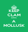 KEEP CLAM SAVE A MOLLUSK - Personalised Poster A4 size