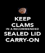 KEEP CLAMS IN A RECOMMENDED SEALED LID CARRY-ON - Personalised Poster A4 size