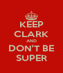 KEEP CLARK AND DON'T BE SUPER - Personalised Poster A4 size