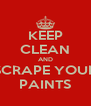 KEEP CLEAN AND SCRAPE YOUR PAINTS - Personalised Poster A4 size