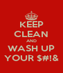 KEEP CLEAN AND WASH UP YOUR $#!& - Personalised Poster A4 size