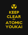 KEEP CLEAR OF ATOMIC YOUKAI - Personalised Poster A4 size