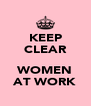 KEEP CLEAR  WOMEN AT WORK - Personalised Poster A4 size