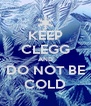 KEEP CLEGG AND DO NOT BE COLD - Personalised Poster A4 size