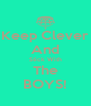 Keep Clever And Stick With The BOYS! - Personalised Poster A4 size