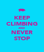 KEEP CLIMBING AND NEVER STOP - Personalised Poster A4 size