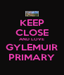 KEEP CLOSE AND LOVE GYLEMUIR PRIMARY - Personalised Poster A4 size