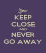 KEEP CLOSE AND NEVER GO AWAY - Personalised Poster A4 size