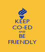 KEEP CO-ED AND BE FRIENDLY - Personalised Poster A4 size