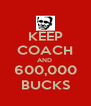 KEEP COACH AND  600,000 BUCKS - Personalised Poster A4 size