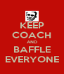 KEEP COACH AND BAFFLE EVERYONE - Personalised Poster A4 size
