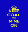 KEEP COAL AND MINE ON - Personalised Poster A4 size