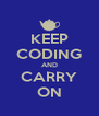 KEEP CODING AND CARRY ON - Personalised Poster A4 size