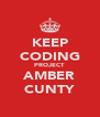 KEEP CODING PROJECT AMBER CUNTY - Personalised Poster A4 size
