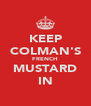 KEEP COLMAN'S FRENCH MUSTARD IN - Personalised Poster A4 size
