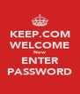 KEEP.COM WELCOME Now ENTER PASSWORD - Personalised Poster A4 size