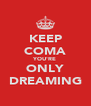 KEEP COMA YOU'RE ONLY DREAMING - Personalised Poster A4 size