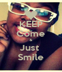 KEEP Come & Just  Smile - Personalised Poster A4 size