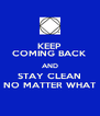 KEEP COMING BACK AND STAY CLEAN NO MATTER WHAT - Personalised Poster A4 size