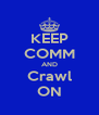 KEEP COMM AND Crawl ON - Personalised Poster A4 size