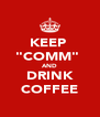 """KEEP  """"COMM""""  AND DRINK COFFEE - Personalised Poster A4 size"""