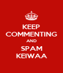 KEEP COMMENTING AND SPAM KEIWAA - Personalised Poster A4 size