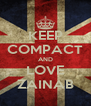 KEEP COMPACT AND LOVE ZAINAB - Personalised Poster A4 size