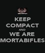 KEEP COMPACT AND WE ARE MORTABIFLES - Personalised Poster A4 size