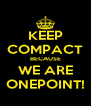 KEEP COMPACT BECAUSE WE ARE ONEPOINT! - Personalised Poster A4 size