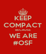 KEEP COMPACT BECAUSE WE ARE #OSF - Personalised Poster A4 size