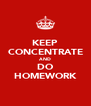 KEEP CONCENTRATE AND DO HOMEWORK - Personalised Poster A4 size
