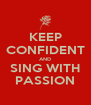 KEEP CONFIDENT AND SING WITH PASSION - Personalised Poster A4 size