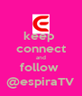 keep  connect and follow  @espiraTV - Personalised Poster A4 size