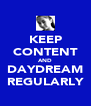 KEEP CONTENT AND DAYDREAM REGULARLY - Personalised Poster A4 size