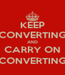 KEEP CONVERTING AND CARRY ON (CONVERTING) - Personalised Poster A4 size