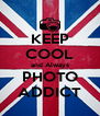 KEEP COOL and Always PHOTO ADDICT - Personalised Poster A4 size
