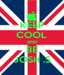 KEEP COOL AND BE JOSH .S - Personalised Poster A4 size