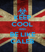 KEEP COOL AND BE LIKE CALEB - Personalised Poster A4 size