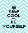 KEEP COOL AND BE  YOURSELF - Personalised Poster A4 size